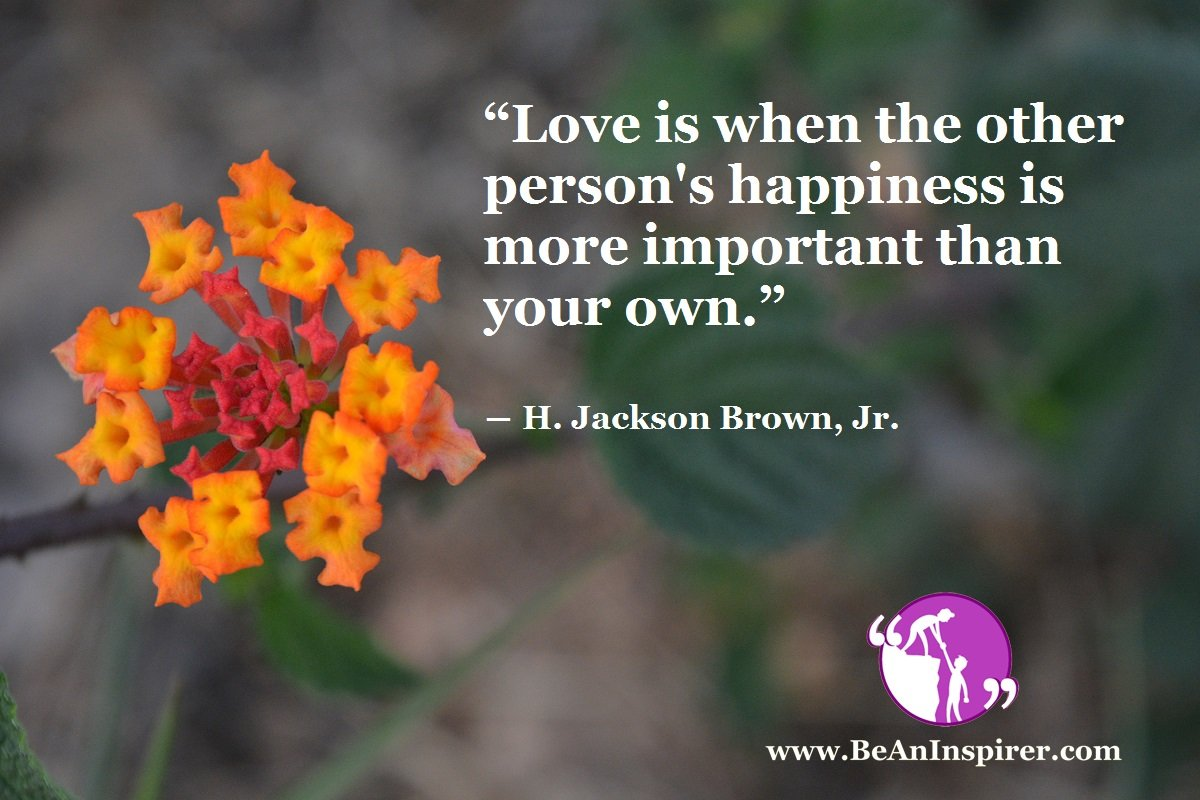 Love-is-when-the-other-persons-happiness-is-more-important-than-your-own-H-Jackson-Brown-Jr-Be-An-Inspirer