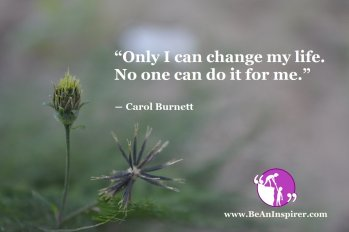 Only-I-can-change-my-life-No-one-can-do-it-for-me-Carol-Burnett-BeAnInspirer