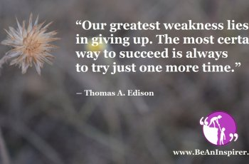 Our-greatest-weakness-lies-in-giving-up-The-most-certain-way-to-succeed-is-always-to-try-just-one-more-time-Thomas-A-Edison-Be-An-Inspirer-FI