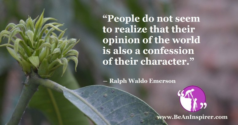 People-do-not-seem-to-realize-that-their-opinion-of-the-world-is-also-a-confession-of-their-character-Ralph-Waldo-Emerson-Be-An-Inspirer-FI