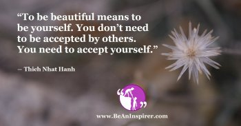 To-be-beautiful-means-to-be-yourself-You-dont-need-to-be-accepted-by-others-You-need-to-accept-yourself-Thich-Nhat-Hanh-Be-An-Inspirer-FI