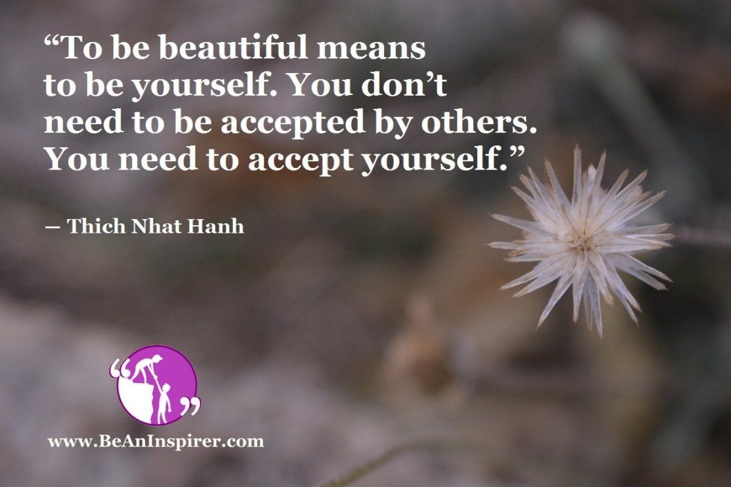 To-be-beautiful-means-to-be-yourself-You-dont-need-to-be-accepted-by-others-You-need-to-accept-yourself-Thich-Nhat-Hanh-Be-An-Inspirer