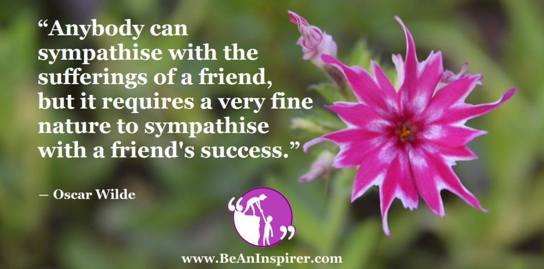 Anybody-can-sympathise-with-the-sufferings-of-a-friend-but-it-requires-a-very-fine-nature-to-sympathise-with-a-friends-success-Oscar-Wilde-Be-An-Inspirer-FI