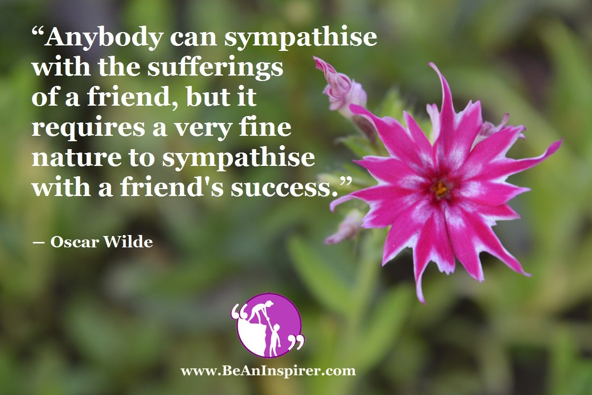 Anybody-can-sympathise-with-the-sufferings-of-a-friend-but-it-requires-a-very-fine-nature-to-sympathise-with-a-friends-success-Oscar-Wilde-Be-An-Inspirer