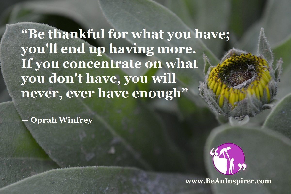 Be-thankful-for-what-you-have-youll-end-up-having-more-If-you-concentrate-on-what-you-dont-have-you-will-never-ever-have-enough-Oprah-Winfrey-Be-An-Inspirer