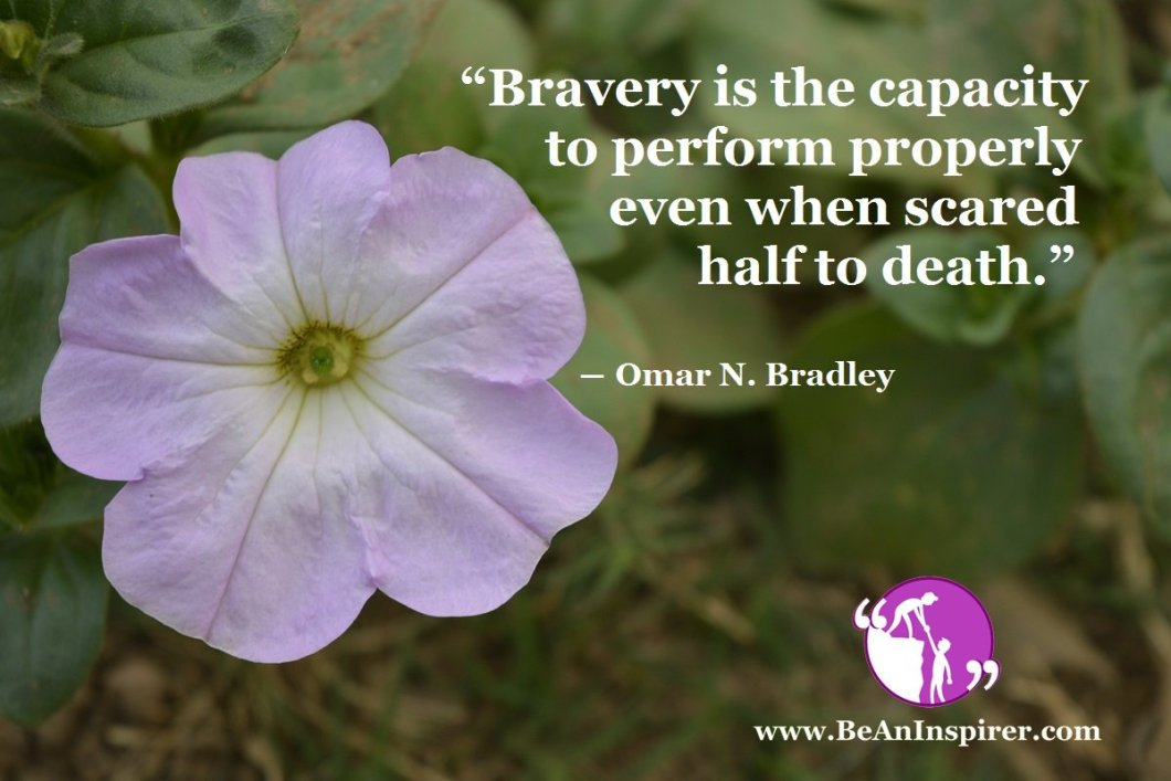 Bravery-is-the-capacity-to-perform-properly-even-when-scared-half-to-death-Omar-N-Bradley-Be-An-Inspirer