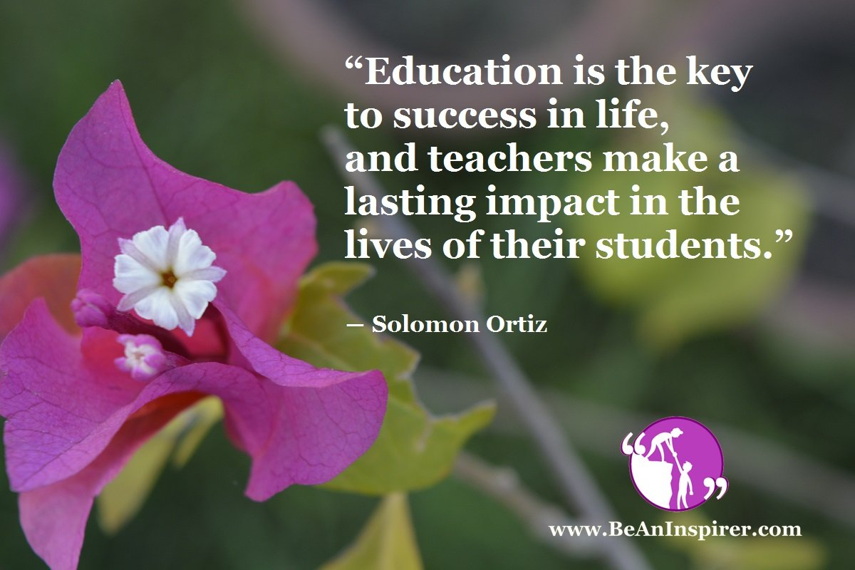 Education-is-the-key-to-success-in-life-and-teachers-make-a-lasting-impact-in-the-lives-of-their-students-Solomon-Ortiz-Be-An-Inspirer