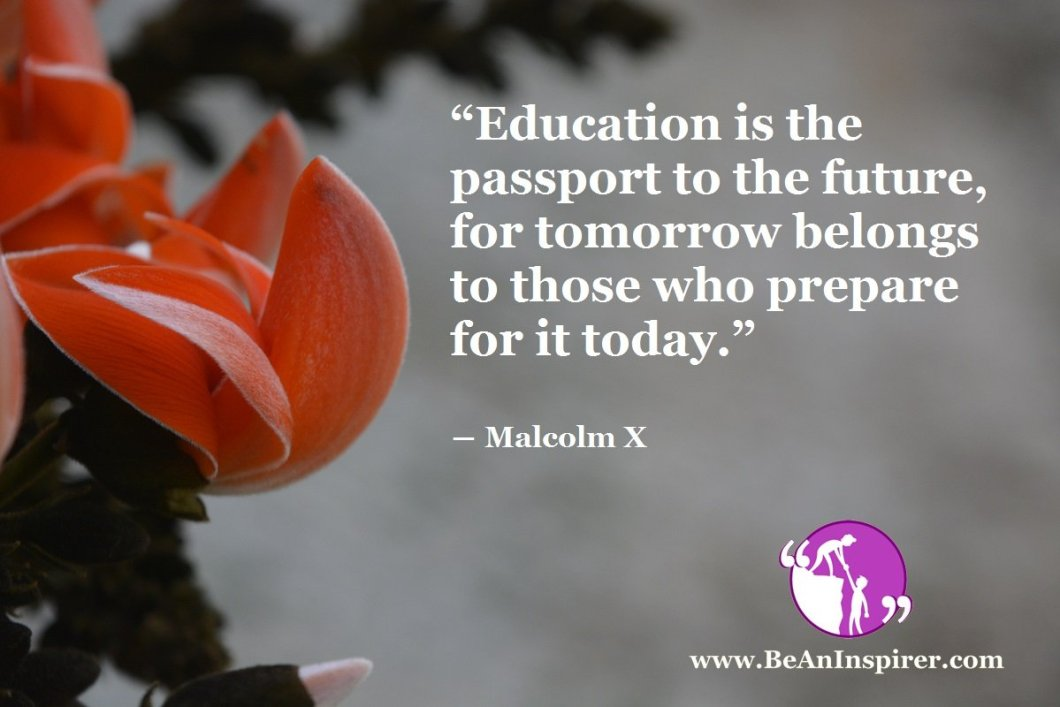 Education-is-the-passport-to-the-future-for-tomorrow-belongs-to-those-who-prepare-for-it-today-Malcolm-X-Be-An-Inspirer