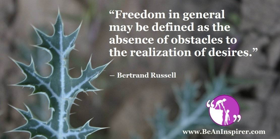 Freedom-in-general-may-be-defined-as-the-absence-of-obstacles-to-the-realization-of-desires-Bertrand-Russell-Be-An-Inspirer-FI