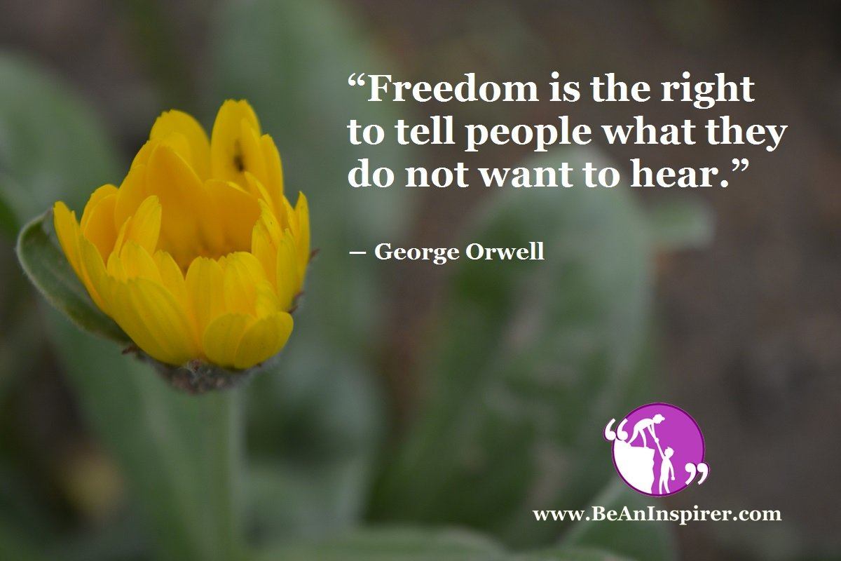 Freedom-is-the-right-to-tell-people-what-they-do-not-want-to-hear-George-Orwell-Be-An-Inspirer