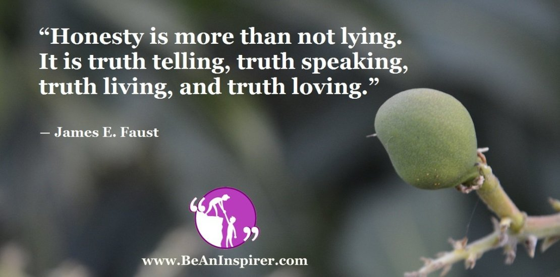 Honesty-is-more-than-not-lying-It-is-truth-telling-truth-speaking-truth-living-and-truth-loving-James-E-Faust-Be-An-Inspirer-FI