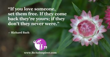 If-you-love-someone-set-them-free-If-they-come-back-theyre-yours-if-they-dont-they-never-were-Richard-Bach-Be-An-Inspirer-FI