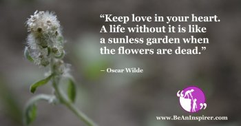 Keep-love-in-your-heart-A-life-without-it-is-like-a-sunless-garden-when-the-flowers-are-dead-Oscar-Wilde-Be-An-Inspirer-FI