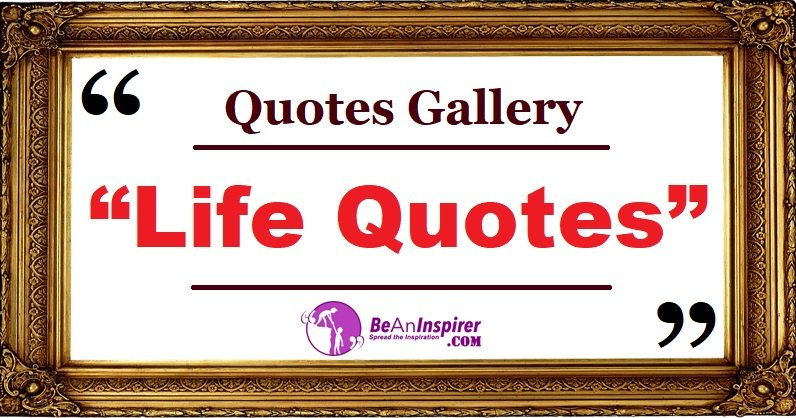 Life Quotes with Nature Photographs [Quotes Gallery]