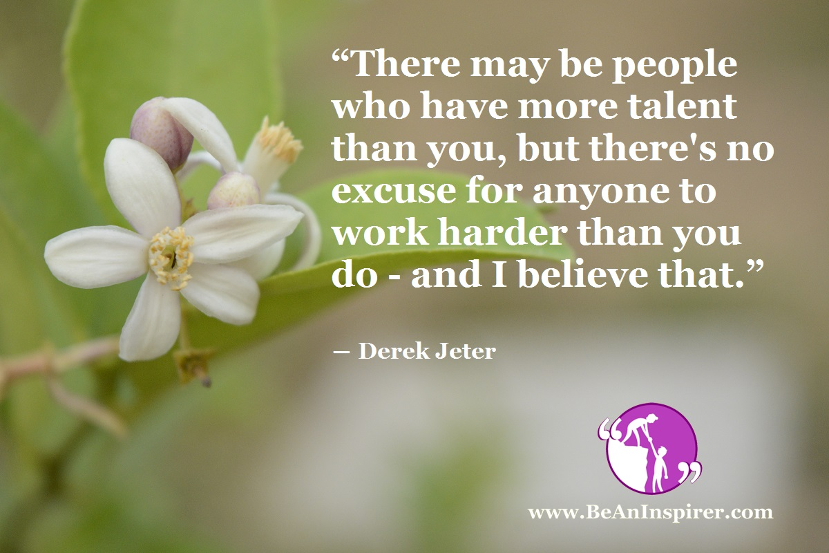 There-may-be-people-who-have-more-talent-than-you-but-theres-no-excuse-for-anyone-to-work-harder-than-you-do-and-I-believe-that-Derek-Jeter-Be-An-Inspirer