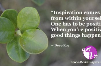 Inspiration-comes-from-within-yourself-One-has-to-be-positive-When-youre-positive-good-things-happen-Deep-Roy-Be-An-Inspirer-FI