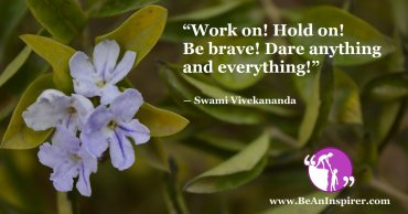Work-on-Hold-on-Be-brave-Dare-anything-and-everything-Swami-Vivekananda-Be-An-Inspirer-FI