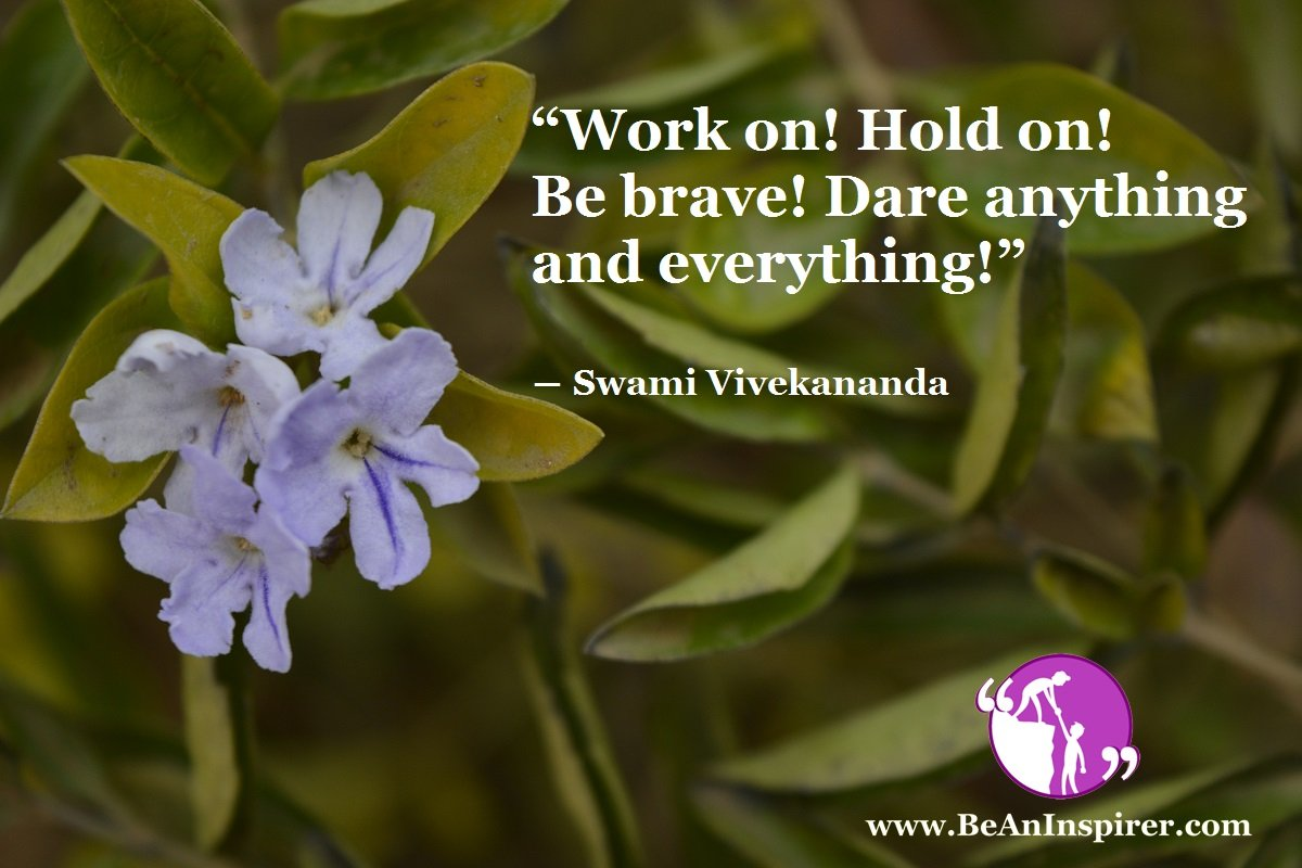 Work-on-Hold-on-Be-brave-Dare-anything-and-everything-Swami-Vivekananda-Be-An-Inspirer