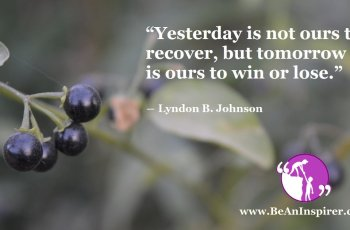 Yesterday-is-not-ours-to-recover-but-tomorrow-is-ours-to-win-or-lose-Lyndon-B-Johnson-Be-An-Inspirer-FI