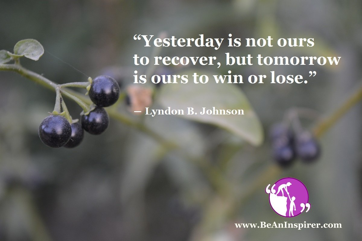 Yesterday-is-not-ours-to-recover-but-tomorrow-is-ours-to-win-or-lose-Lyndon-B-Johnson-Be-An-Inspirer