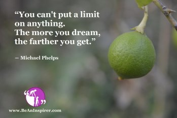 You-cant-put-a-limit-on-anything-The-more-you-dream-the-farther-you-get-Michael-Phelps-Be-An-Inspirer