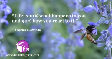 Life-is-10-percent-what-happens-to-you-and-90-percent-how-you-react-to-it-Charles-R-Swindoll-Life-Quote-Be-An-Inspirer-FI