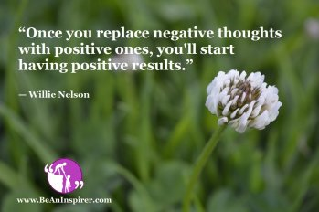 Once-you-replace-negative-thoughts-with-positive-ones-youll-start-having-positive-results-Willie-Nelson-Positivity-Quote-Be-An-Inspirer