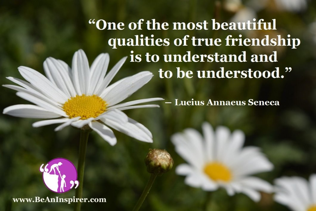 One-of-the-most-beautiful-qualities-of-true-friendship-is-to-understand-and-to-be-understood-Lucius-Annaeus-Seneca-Friendship-Quote-Be-An-Inspirer