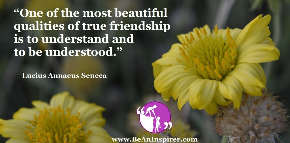 One-of-the-most-beautiful-qualities-of-true-friendship-is-to-understand-and-to-be-understood-Lucius-Annaeus-Seneca-Friendship-Quote-Be-An-Inspirer-FI