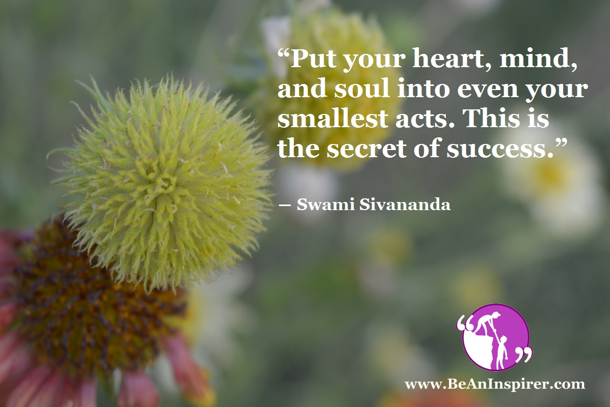 Put-your-heart-mind-and-soul-into-even-your-smallest-acts-This-is-the-secret-of-success-Swami-Sivananda-Success-quote-Be-An-Inspirer