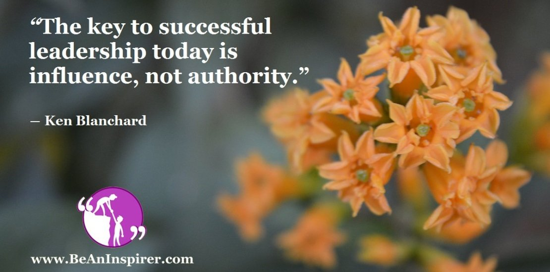 The-key-to-successful-leadership-today-is-influence-not-authority-Ken-Blanchard-Leadership-Quote-Be-An-Inspirer-FI