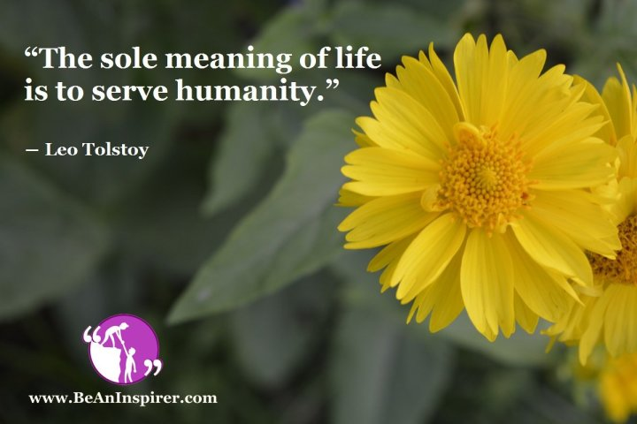 The-sole-meaning-of-life-is-to-serve-humanity-Leo-Tolstoy-Humanity-Quote-Be-An-Inspirer