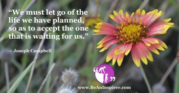 We-must-let-go-of-the-life-we-have-planned-so-as-to-accept-the-one-that-is-waiting-for-us-Joseph-Campbell-Inspirational-Quote-Be-An-Inspirer-FI