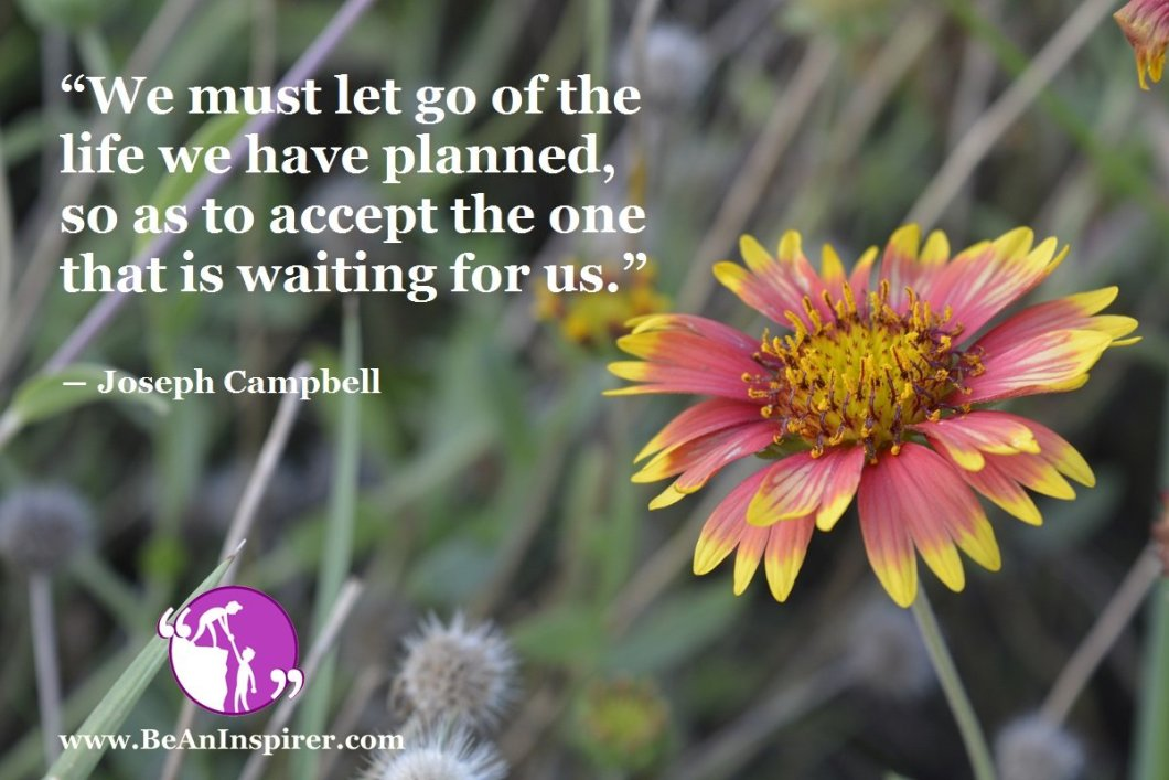 We-must-let-go-of-the-life-we-have-planned-so-as-to-accept-the-one-that-is-waiting-for-us-Joseph-Campbell-Inspirational-Quote-Be-An-Inspirer