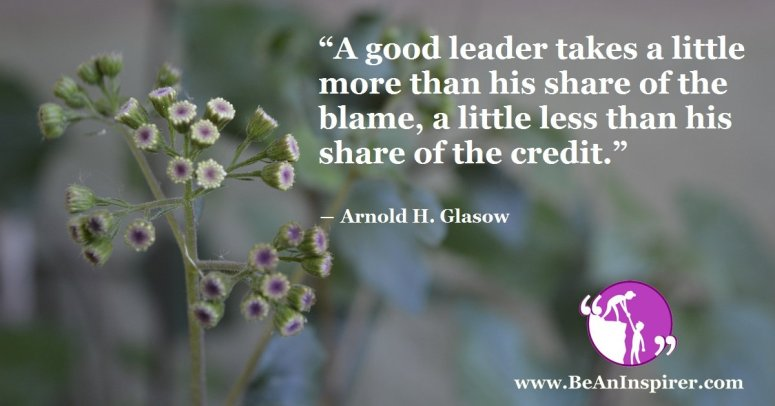 A-good-leader-takes-a-little-more-than-his-share-of-the-blame-a-little-less-than-his-share-of-the-credit-Arnold-H-Glasow-Leadership-Quote-Be-An-Inspirer-FI