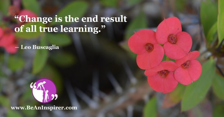 Change-is-the-end-result-of-all-true-learning-Leo-Buscaglia-Education-Quote-Be-An-Inspirer-FI