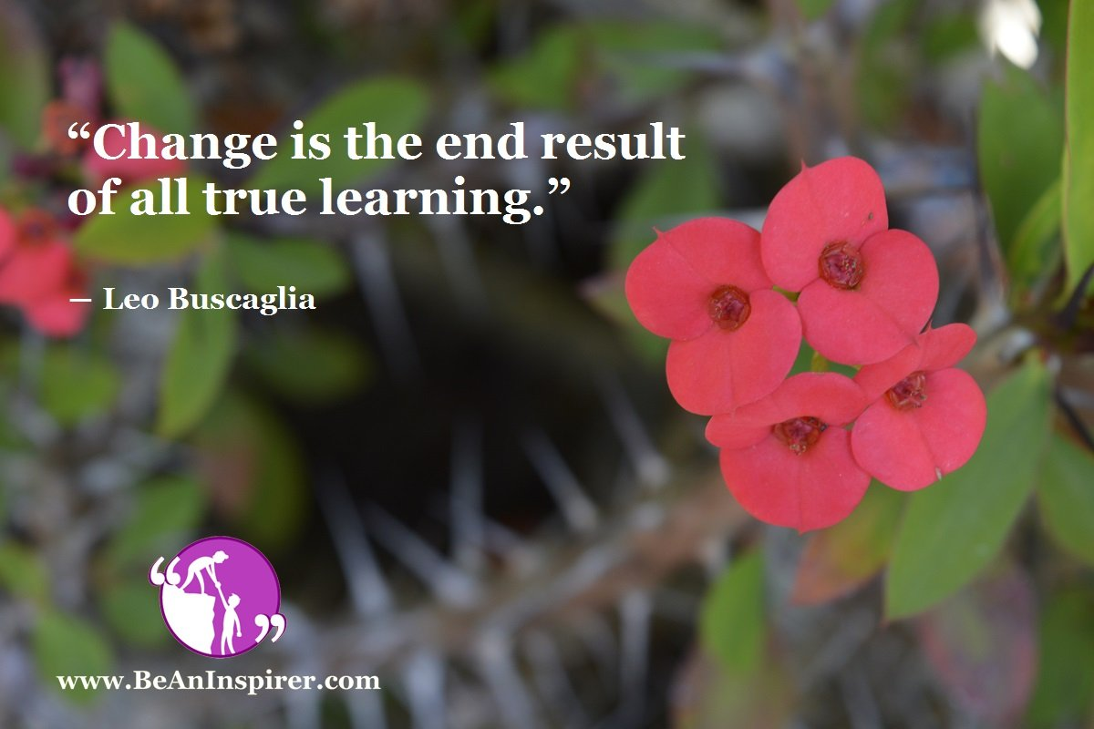 Change-is-the-end-result-of-all-true-learning-Leo-Buscaglia-Education-Quote-Be-An-Inspirer
