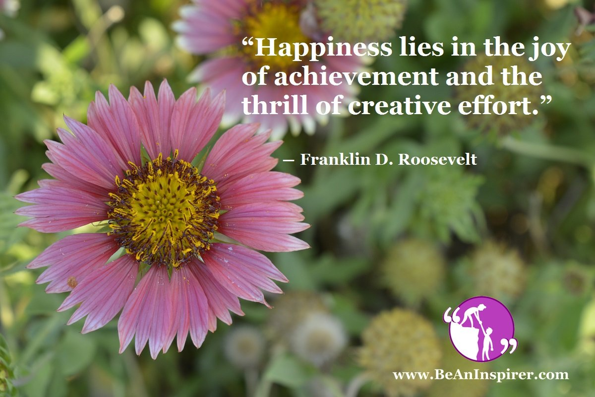 Happiness-lies-in-the-joy-of-achievement-and-the-thrill-of-creative-effort-Franklin-D-Roosevelt-Happiness-Quote-Be-An-Inspirer