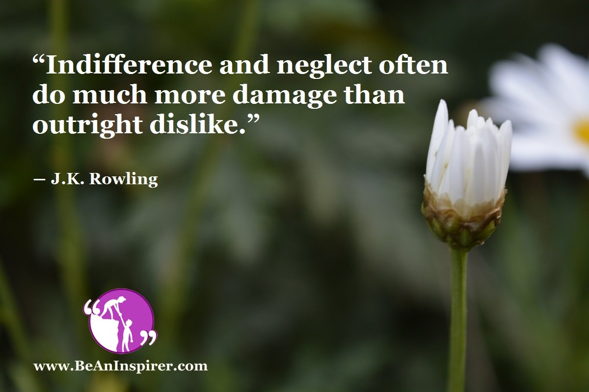 Indifference-and-neglect-often-do-much-more-damage-than-outright-dislike-JK-Rowling-Humanity-Quote-Be-An-Inspirer
