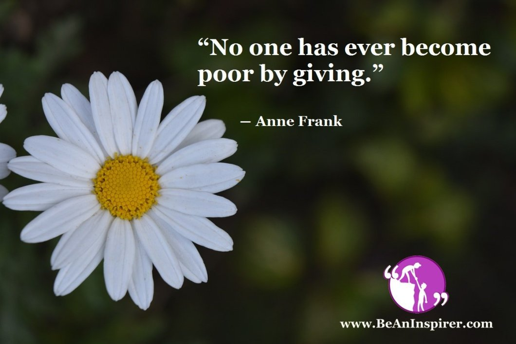 No-one-has-ever-become-poor-by-giving-Anne-Frank-Kindness-Quote-Be-An-Inspirer