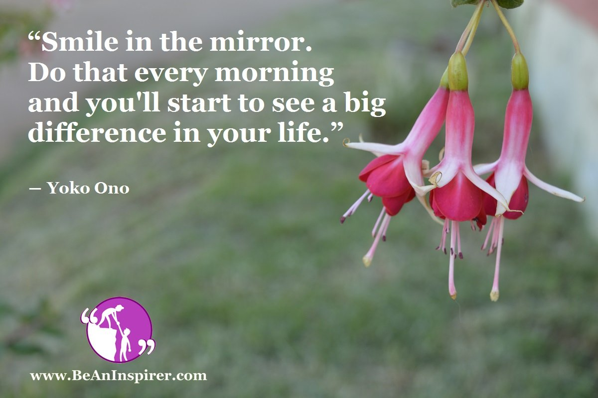 Smile-in-the-mirror-Do-that-every-morning-and-youll-start-to-see-a-big-difference-in-your-life-Yoko-Ono-Life-Quote-Be-An-Inspirer