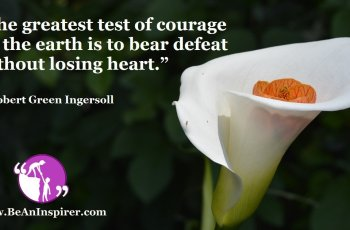 The-greatest-test-of-courage-on-the-earth-is-to-bear-defeat-without-losing-heart-Robert-Green-Ingersoll-Courage-Quote-Be-An-Inspirer-FI