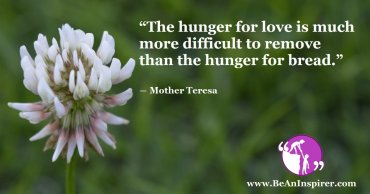 The-hunger-for-love-is-much-more-difficult-to-remove-than-the-hunger-for-bread-Mother-Teresa-Humanity-Quote-Be-An-Inspirer-FI