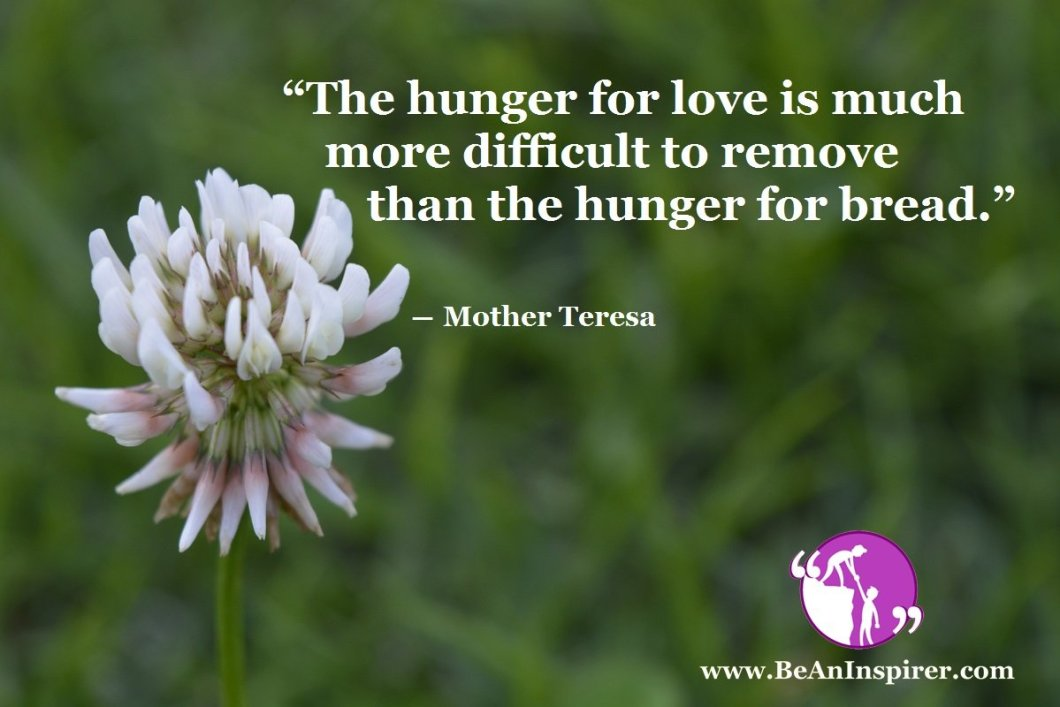 The-hunger-for-love-is-much-more-difficult-to-remove-than-the-hunger-for-bread-Mother-Teresa-Humanity-Quote-Be-An-Inspirer