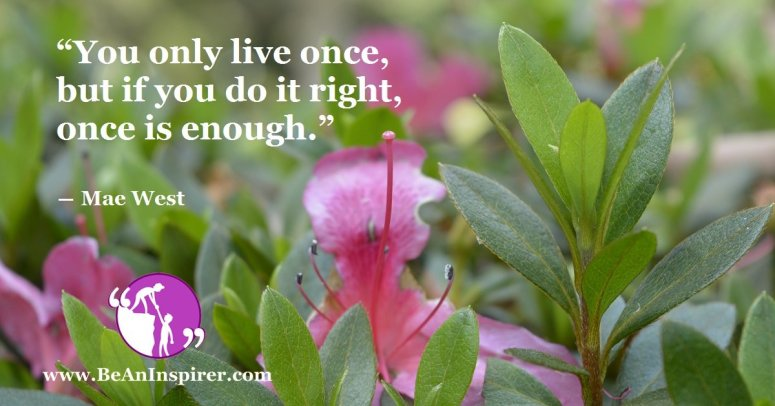 You-only-live-once-but-if-you-do-it-right-once-is-enough-Mae-West-Life-Quote-Be-An-Inspirer-FI