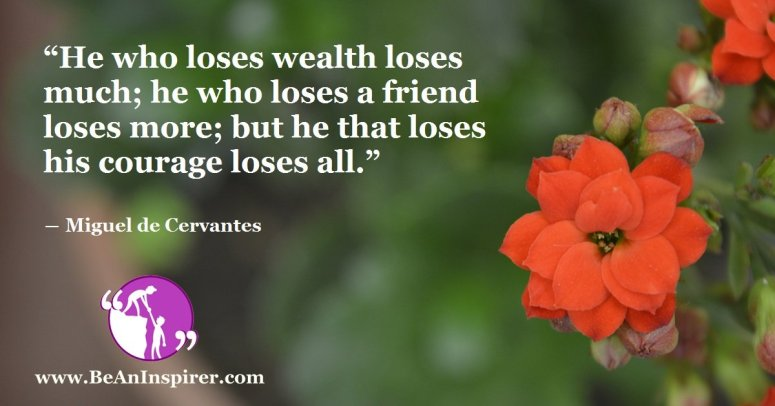 He-who-loses-wealth-loses-much-he-who-loses-a-friend-loses-more-but-he-that-loses-his-courage-loses-all-Miguel-de-Cervantes-Courage-Quote-Be-An-Inspirer-FI