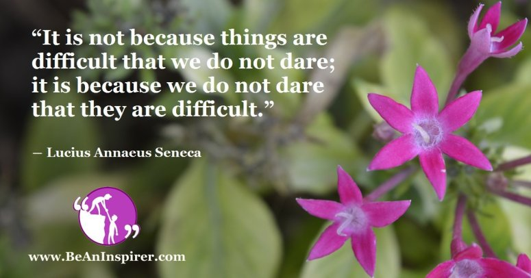 It-is-not-because-things-are-difficult-that-we-do-not-dare-it-is-because-we-do-not-dare-that-they-are-difficult-Lucius-Annaeus-Seneca-Courage-Quote-Be-An-Inspirer-FI