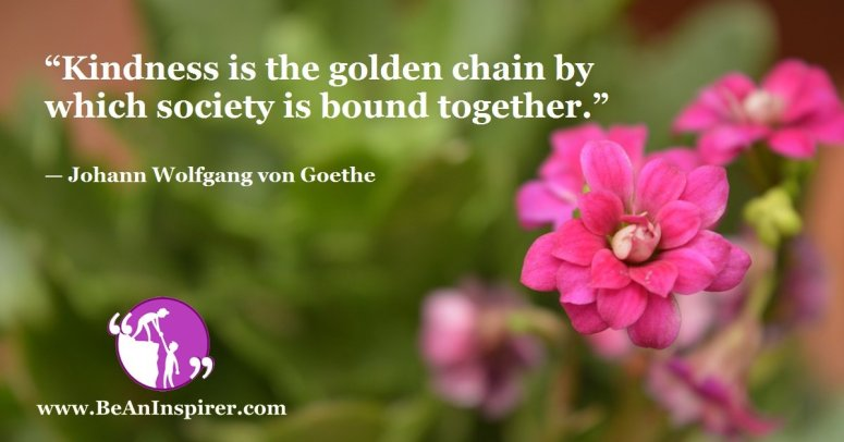 Kindness-is-the-golden-chain-by-which-society-is-bound-together-Johann-Wolfgang-von-Goethe-Be-An-Inspirer-FI