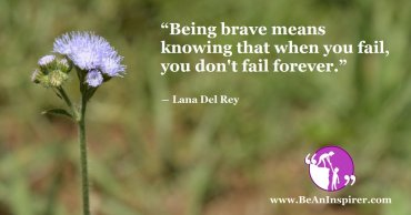 Brave Are Those Who Taste The Downfall Of Failure And Then Bounces Back With A Dazzle