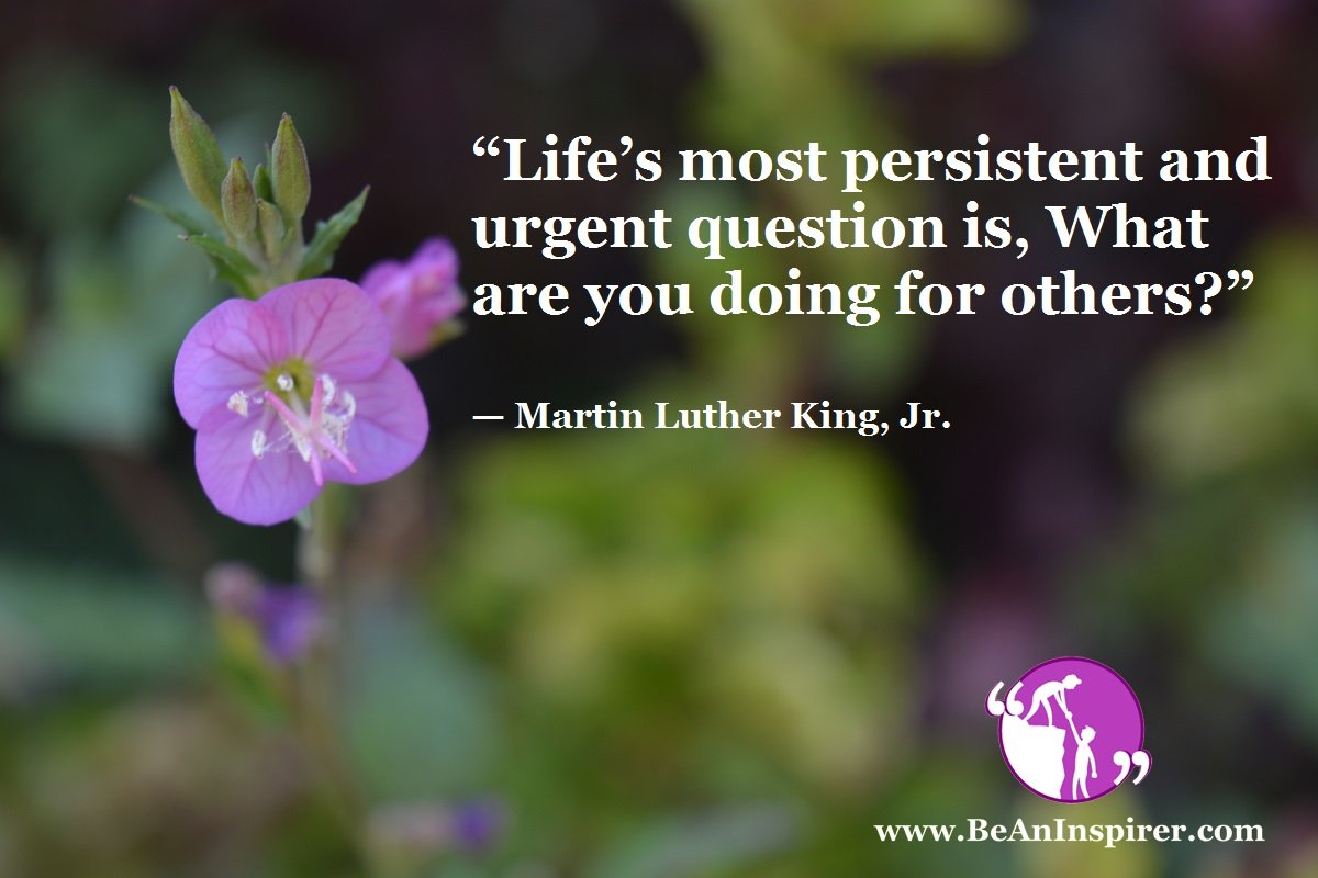 Lifes-most-persistent-and-urgent-question-is-What-are-you-doing-for-others-Martin-Luther-King-Jr-Kindness-Quotes-Be-An-Inspirer